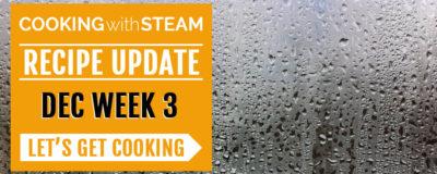 Cooking with Steam Recipe Update: December Week 3 – 2016